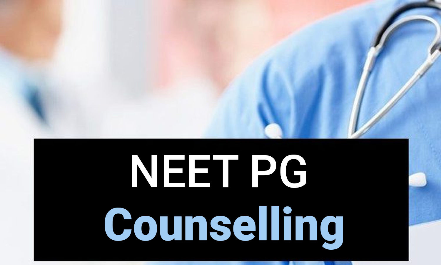 MCC releases Counselling Schedule for NEET PG Counselling