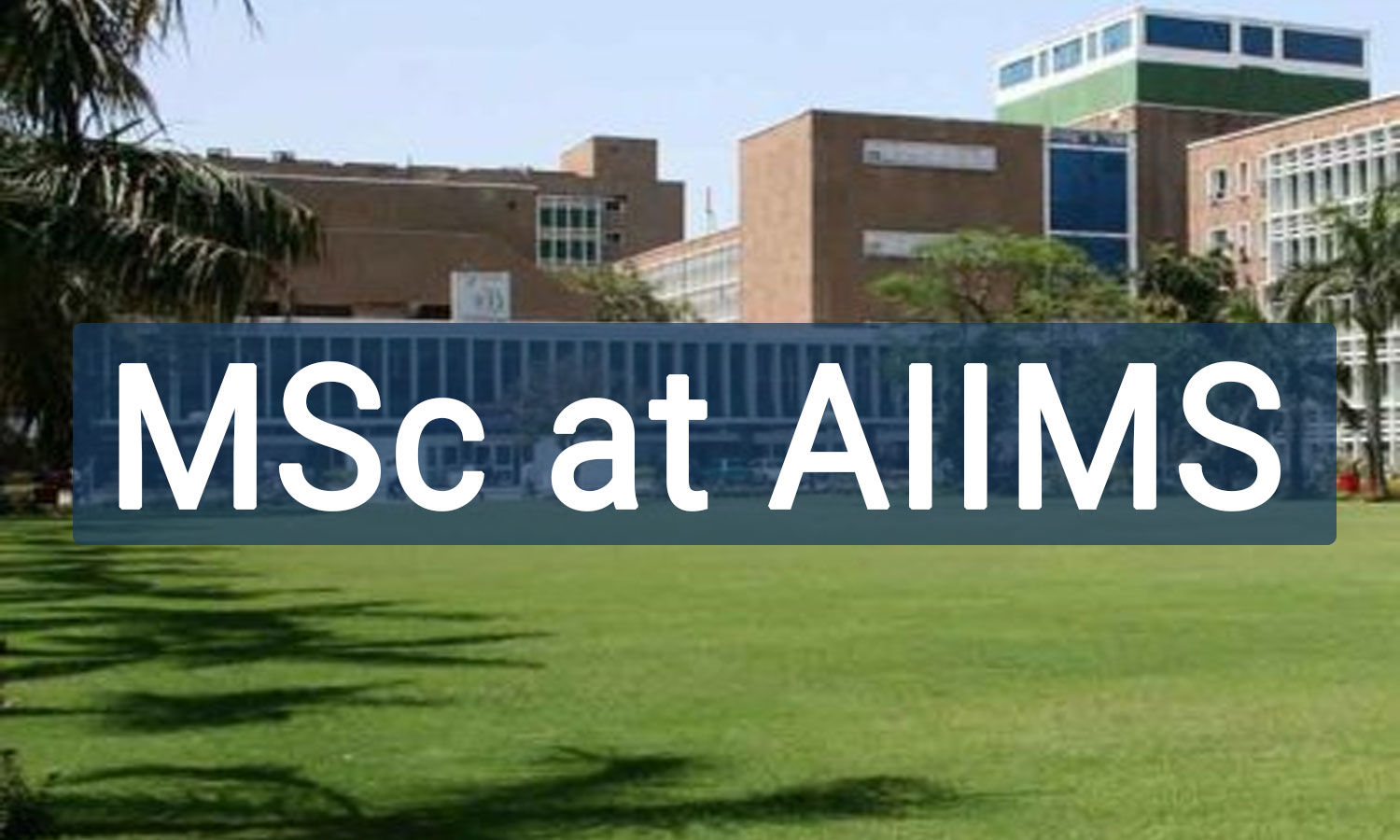 MSc Nursing at AIIMS: Information Brochure, Application, Eligibility Criteria, seats Details Released